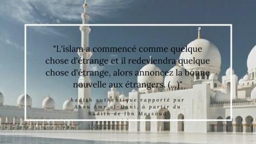 _L'islam a commencé comme quelque chose d'étrange et il redeviendra quelque chose d'étrange, alors annoncez la bonne nouvelle aux étrangers._